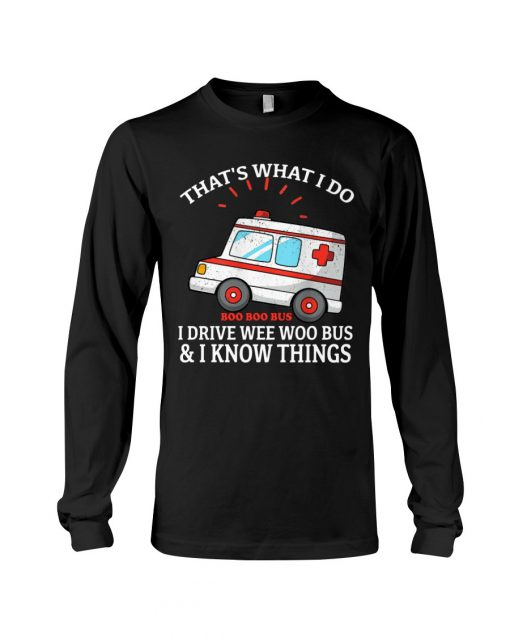 That's what I do I drive wee woo bus and I know things Long sleeve