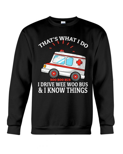 That's what I do I drive wee woo bus and I know things Sweatshirt