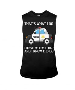 That's what I do I drive wee woo car and I know things Police tank top