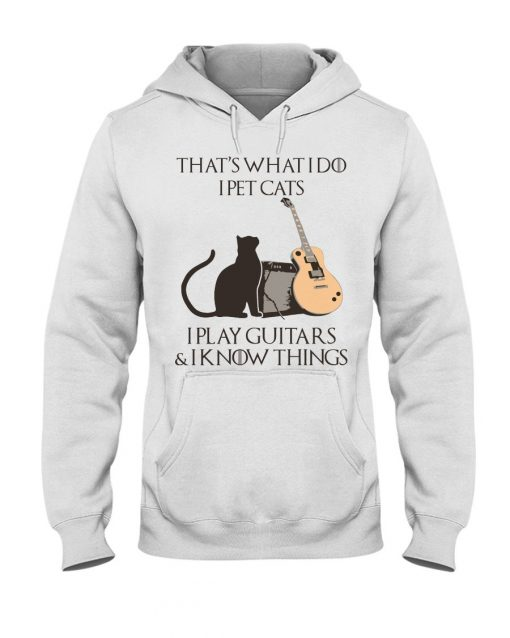 That's what I do I pet cats I play Guitars and I know things Hoodie