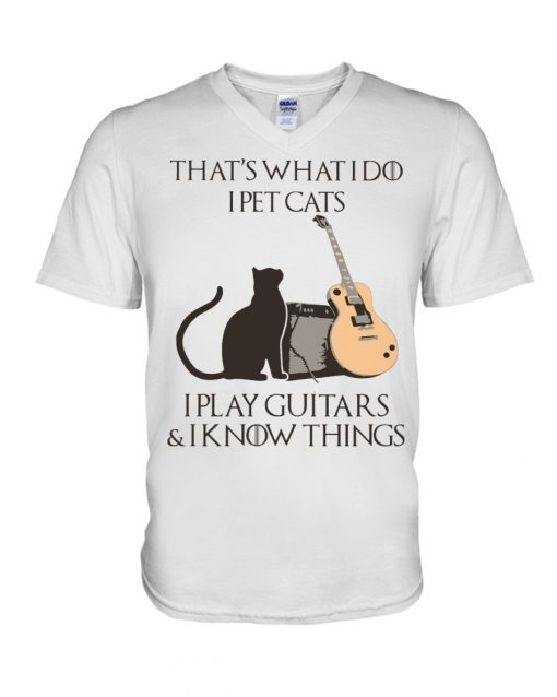 That's what I do I pet cats I play Guitars and I know things V-neck