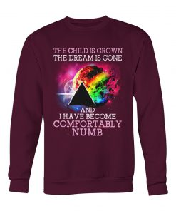 The child is grown the dream is gone and I have become comfortably numb Sweatshirt