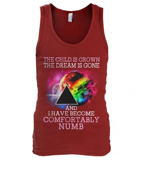 The child is grown the dream is gone and I have become comfortably numb Tank top