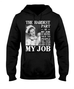 The hardest part of my job is being nice to people who think they know how to do my job Nurse hoodie