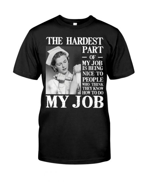 The hardest part of my job is being nice to people who think they know how to do my job Nurse shirt