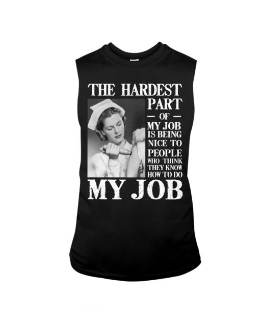 The hardest part of my job is being nice to people who think they know how to do my job Nurse tank top
