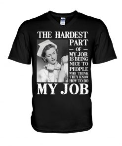 The hardest part of my job is being nice to people who think they know how to do my job Nurse v-neck