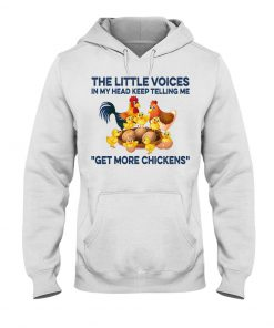The little voices in my head keep telling me get more chickens hoodie
