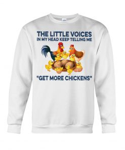 The little voices in my head keep telling me get more chickens sweatshirt