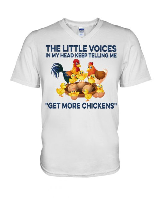 The little voices in my head keep telling me get more chickens v-neck