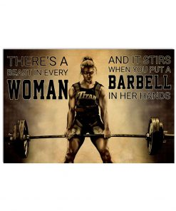 There's a beast in every woman And it stirs when you put a barbell in her hands poster