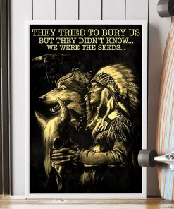 They tried to bury us but they didn't know we were the seeds Native Americans poster 1