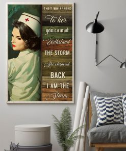 They whispered to her you cannot withstand the storm she whispered back i am the storm Nurse poster 2