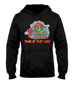 This is the way Baby Yoda Firefighter Hoodie