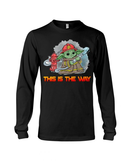 This is the way Baby Yoda Firefighter Long sleeve