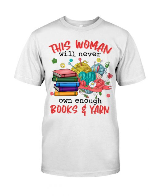 This woman will never own enough Books and Yarn shirt