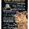 To My Daughter When Life Tries Knock You Down Always Remember Whose Daughter You Are Stay Strong Lion Fleece Blanket