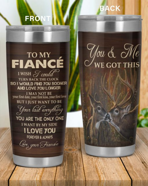To my Fiancée I wish I could turn back the clock You and me we got this Deer tumbler 1