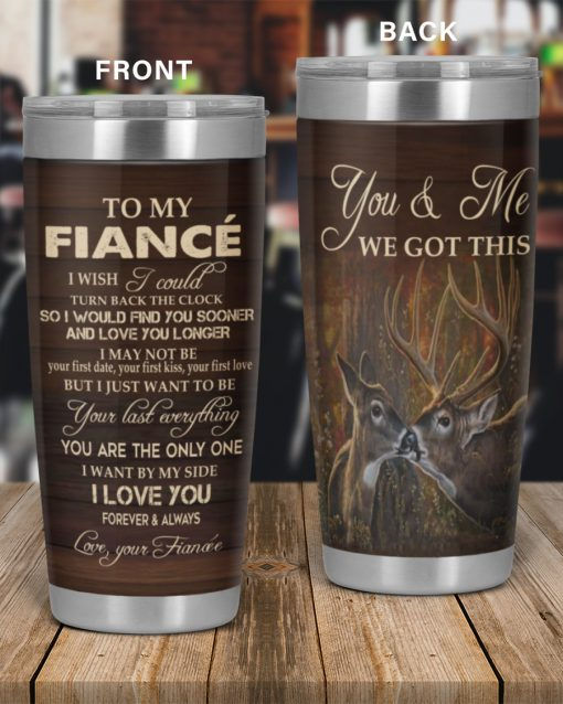 To my Fiancée I wish I could turn back the clock You and me we got this Deer tumbler 2