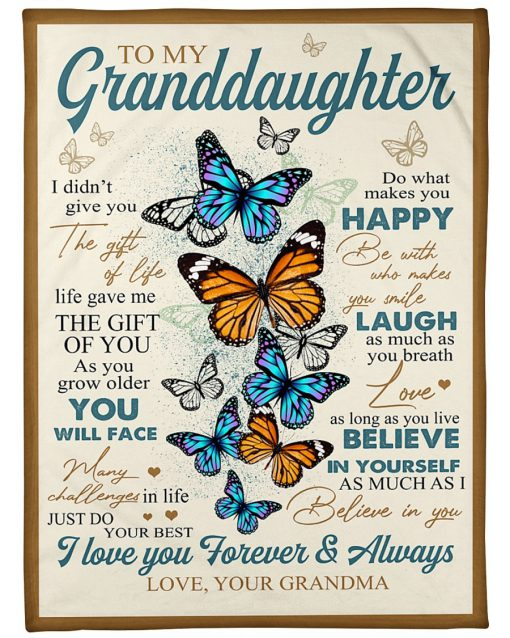 To my Granddaughter I didn't give you the gift of life Life gave me the gift of you butterfly fleece blanket