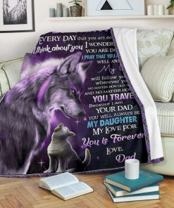 To my daughter Everyday that you are not with me I think about you I wonder what you are doing Wolf Dad fleece blanket