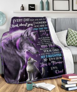 To my daughter Everyday that you are not with me I think about you I wonder what you are doing Wolf Dad fleece blanket2