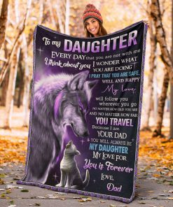 To my daughter Everyday that you are not with me I think about you I wonder what you are doing Wolf Dad fleece blanket3