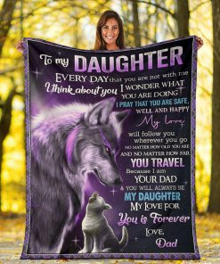 To my daughter Everyday that you are not with me I think about you I wonder what you are doing Wolf Dad fleece blanket4
