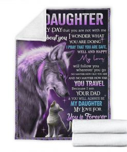 To my daughter Everyday that you are not with me I think about you I wonder what you are doing Wolf Dad fleece blanket6