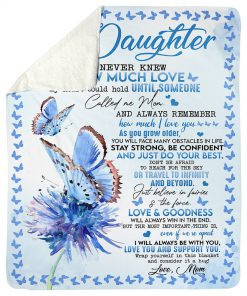 To my daughter I never knew how much love my heart could hold until someone called me Mom fleece blanket 1