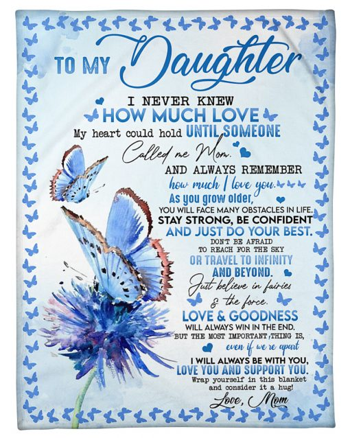To my daughter I never knew how much love my heart could hold until someone called me Mom fleece blanket