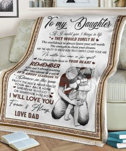 To my daughter If I could give you 3 things in life The would be surely be the confidence to always know your self worth the strength to chase your dreams Dad fleece blanket1