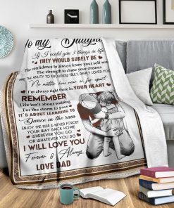 To my daughter If I could give you 3 things in life The would be surely be the confidence to always know your self worth the strength to chase your dreams Dad fleece blanket2
