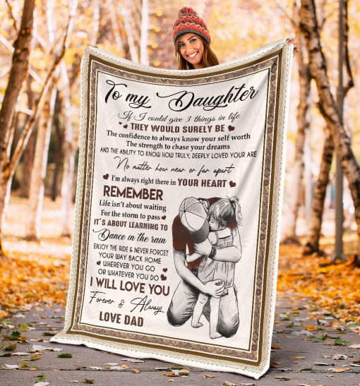 To my daughter If I could give you 3 things in life The would be surely be the confidence to always know your self worth the strength to chase your dreams Dad fleece blanket4