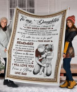 To my daughter If I could give you 3 things in life The would be surely be the confidence to always know your self worth the strength to chase your dreams Dad fleece blanket6