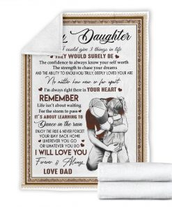 To my daughter If I could give you 3 things in life The would be surely be the confidence to always know your self worth the strength to chase your dreams Dad fleece blanket7