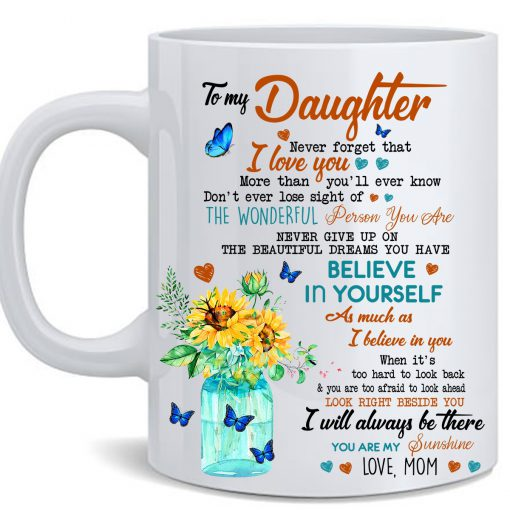 To my daughter Never forget that I love you More than you'll ever know Butterfly Sunflower Mom mug