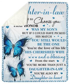 To my daughter-in-law I did not get to choose you that honor was my sons but If I could have picked his match you still would be the one Butterfly fleece blanket 1