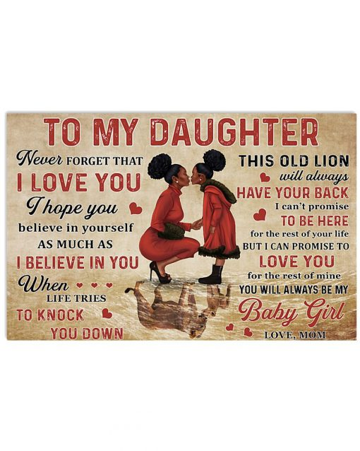 To my daughter never forget that I love you I hope you believe in yourself as much as I believe in you Black Mom poster 2