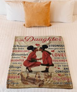 To my daughter whenever you feel overwhelmed remember whose daughter Black Mom fleece blanket 2