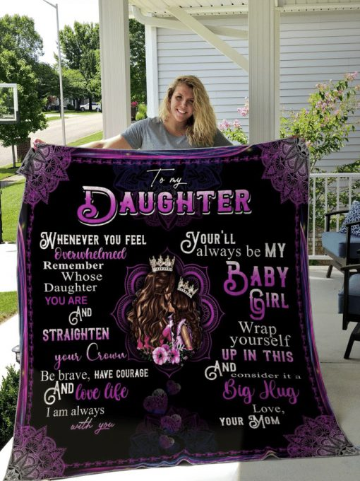 To my daughter whenever you feel overwhelmed remember whose daughter you are Mom fleece blanket