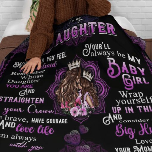 To my daughter whenever you feel overwhelmed remember whose daughter you are Mom fleece blanket1