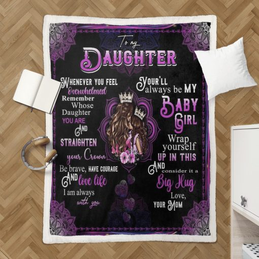 To my daughter whenever you feel overwhelmed remember whose daughter you are Mom fleece blanket2