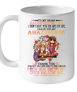 To my dear daughter-in-law I gave you my amazing son Thank you for not selling him to the circus Hippie Mother mug