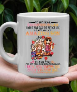 To my dear daughter-in-law I gave you my amazing son Thank you for not selling him to the circus Hippie Mother mug2