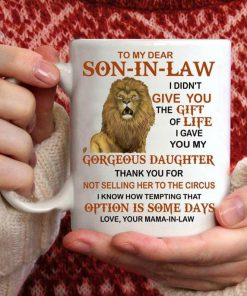 To my dear son-in-law I gave you my gorgeous daughter coffee mug