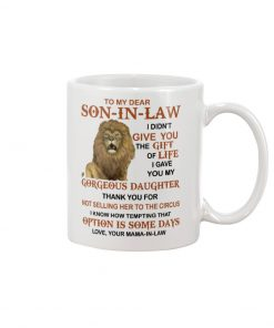 To my dear son-in-law I gave you my gorgeous daughter coffee mug1