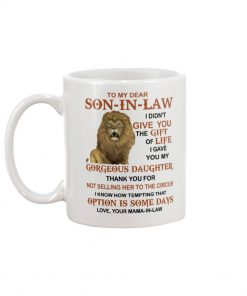 To my dear son-in-law I gave you my gorgeous daughter coffee mug2