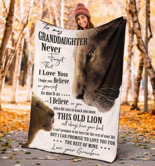 To my granddaughter Never forget that I love you I hope you believe in yourself as much as I believe in you Lion Grandma fleece blanket