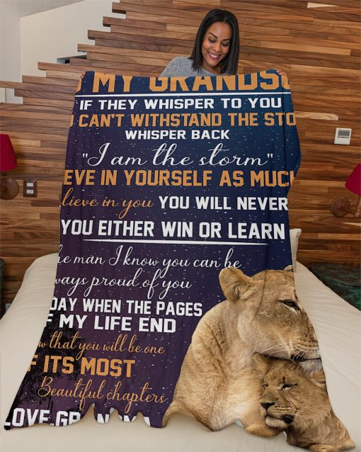 To my grandson If they whisper to you You can't withstand the storm whisper back I am the storm Lion fleece blanket1